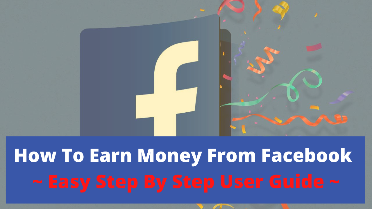 How To Earn Money From Facebook ~ Easy Step By Step User Guide ~