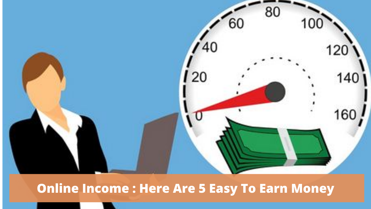 Online income: Here are 5 easy ways to earn money