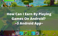 How Can I Earn By Playing Games On Android? ~3 Android App~