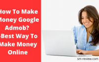 How To Make Money Google Admob –Best Way To Make Money Online