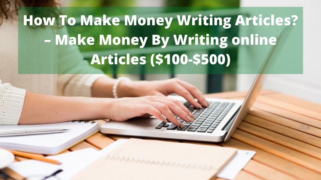 How To Make Money Writing Articles ? - Make Money By Writing Online Articles ($100-$500)