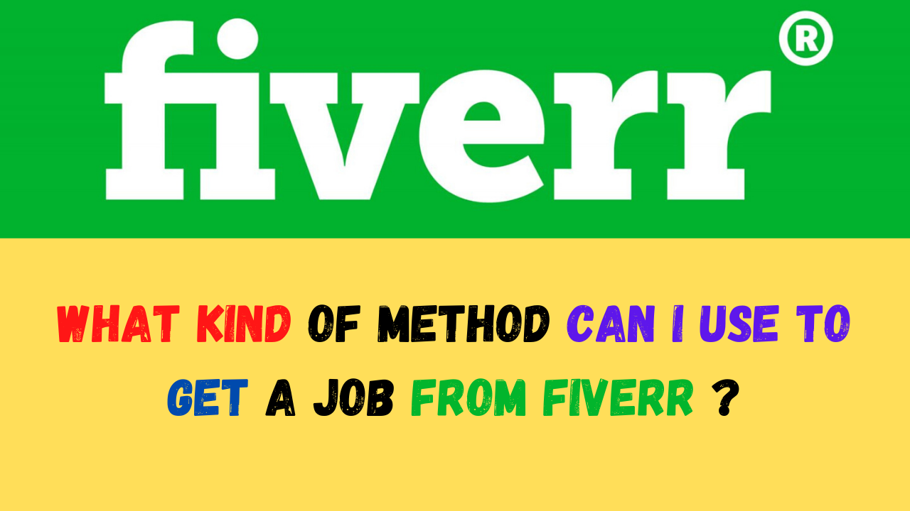 What Kind Of Method Can I Use To Get A Job From FIVERR ?