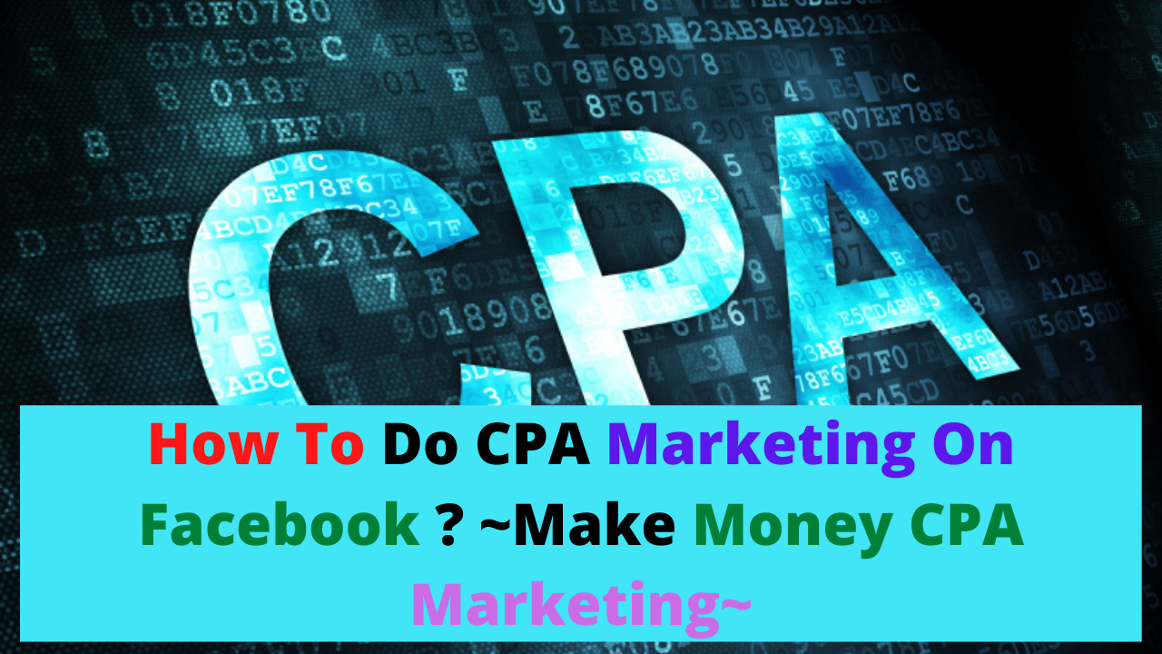How To Do CPA Marketing On Facebook ? ~Make Money CPA Marketing~