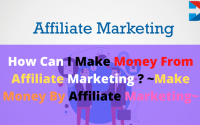 How Can I Make Money From Affiliate Marketing ? ~Make Money By Affiliate Marketing~