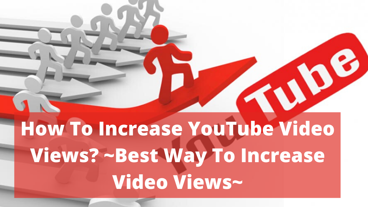 How To Increase YouTube Video Views? ~Best Way To Increase Video Views~