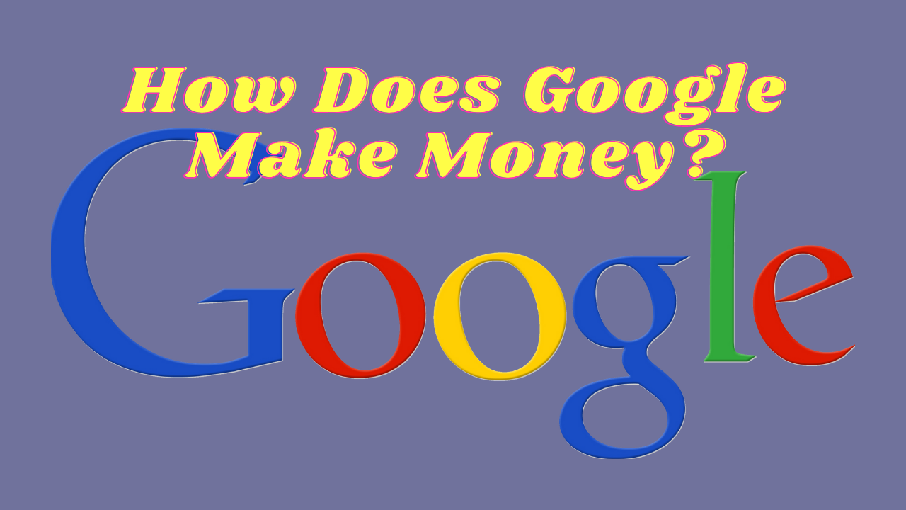 How Does Google Make Money? ~Best 7 Ways~