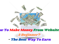 How To Make Money From Website As A Beginner