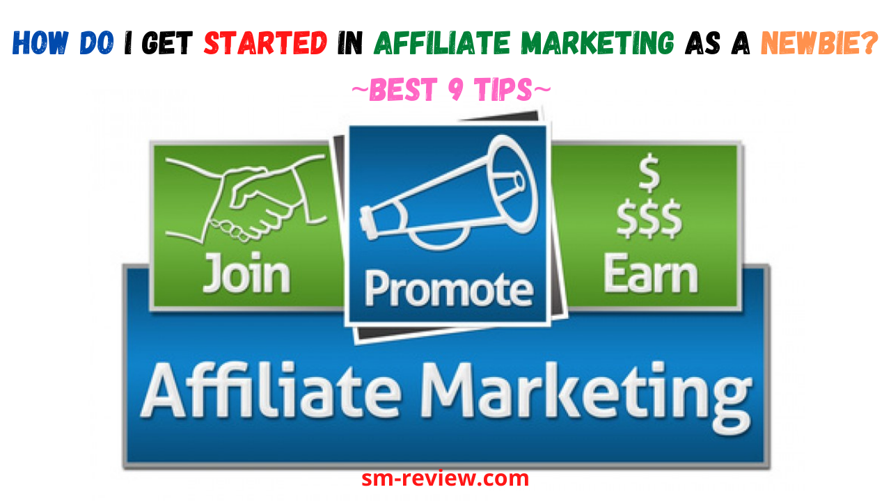 How Do I Get Started In Affiliate Marketing As A Newbie?