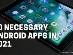 Important Android Apps In 2021