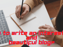 How To Write An Interesting And Beautiful Blog
