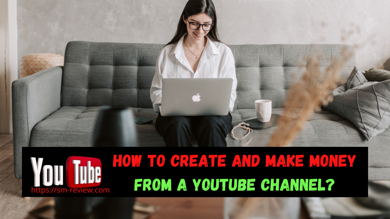 How To Create And Make Money From A YouTube Channel